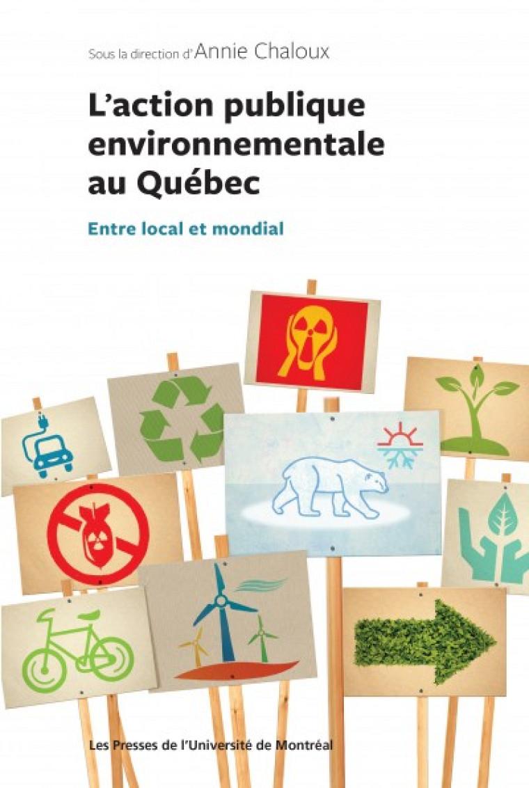 L'action publique environnementale au Québec.Entre local et mondial, sous la direction d'Annie Chaloux, Les Presses de l'Université de Montréal, avril 2017, 296 p.