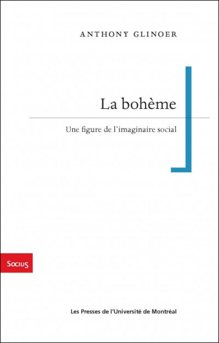 Anthony Glinoer, La bohème. Une figure de l'imaginaire social, Les Presses de l'Université de Montréal, Montréal, 2018, 288p.