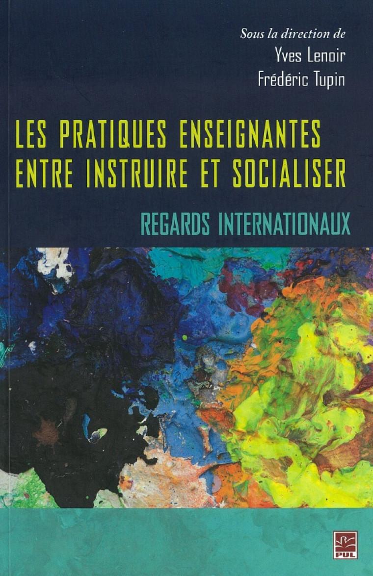 Yves Lenoir et Frédéric Tupin (dir.), Les pratiques enseignantes entre instruire et socialiser −Regards internationaux, Québec, Presses de l'Université Laval, 2012, 590p.