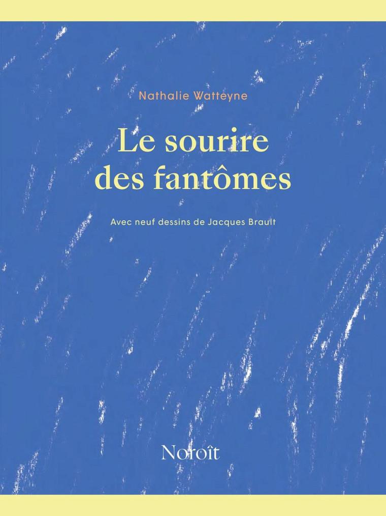 WATTEYNE, Nathalie, Le sourire des fantômes, Éditions du Noroît, Montréal, 2021, 68 p.