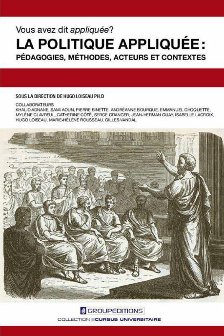 La politique appliquée: pédagogies, méthodes, acteurs et contextes, Groupéditions, 2013, 292p.