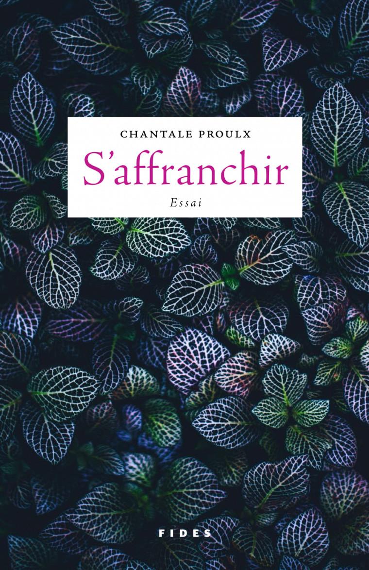 Chantale Proulx, S'affranchir, Éditions Fides, Anjou, 2018, 448p.