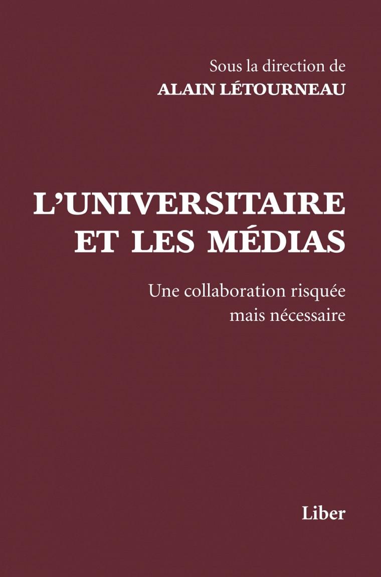 Alain Létourneau (dir.), L'universitaire et les médias–Une collaboration risquée mais nécessaire, Montréal, Liber, 2013.
