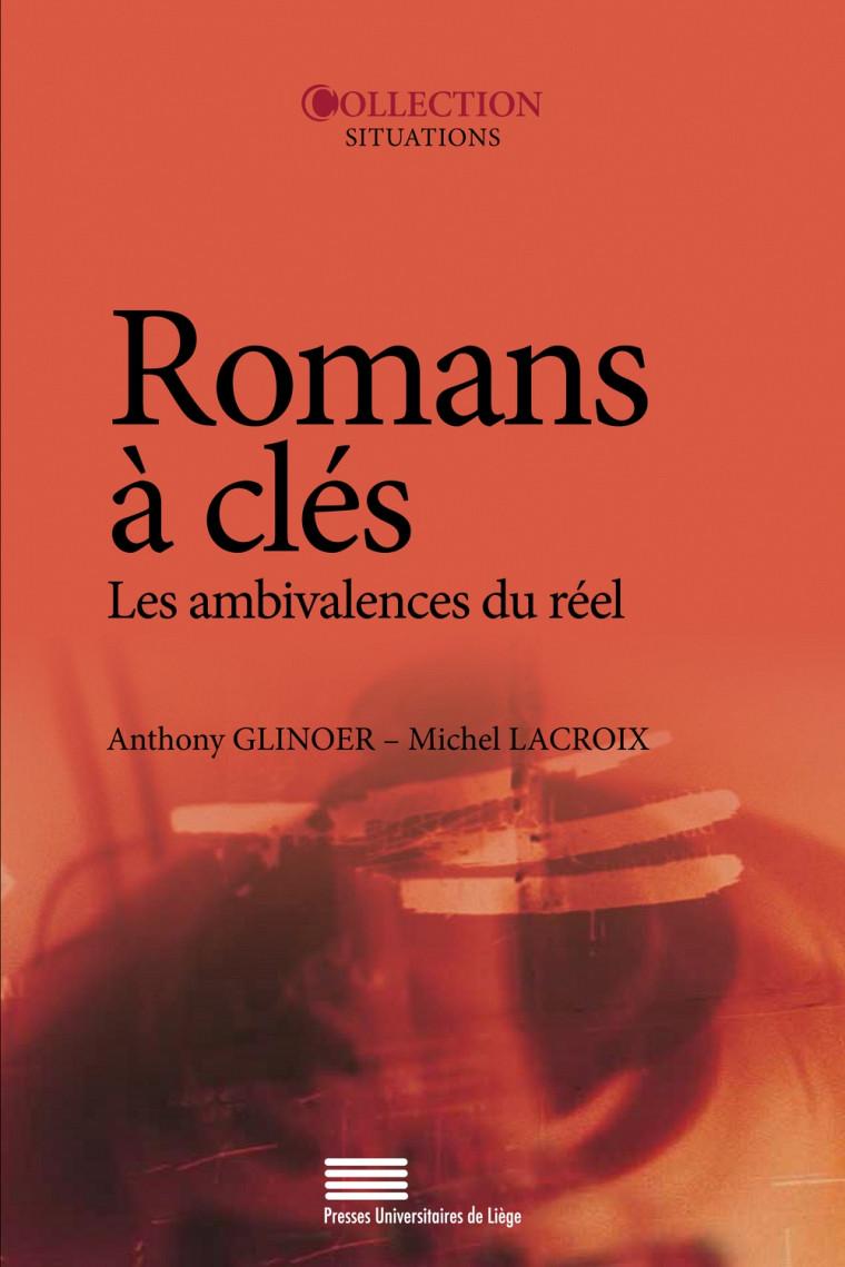 Romans à clés : Les ambivalences du réel, Presses Universitaires de Liège, 2014, coll.