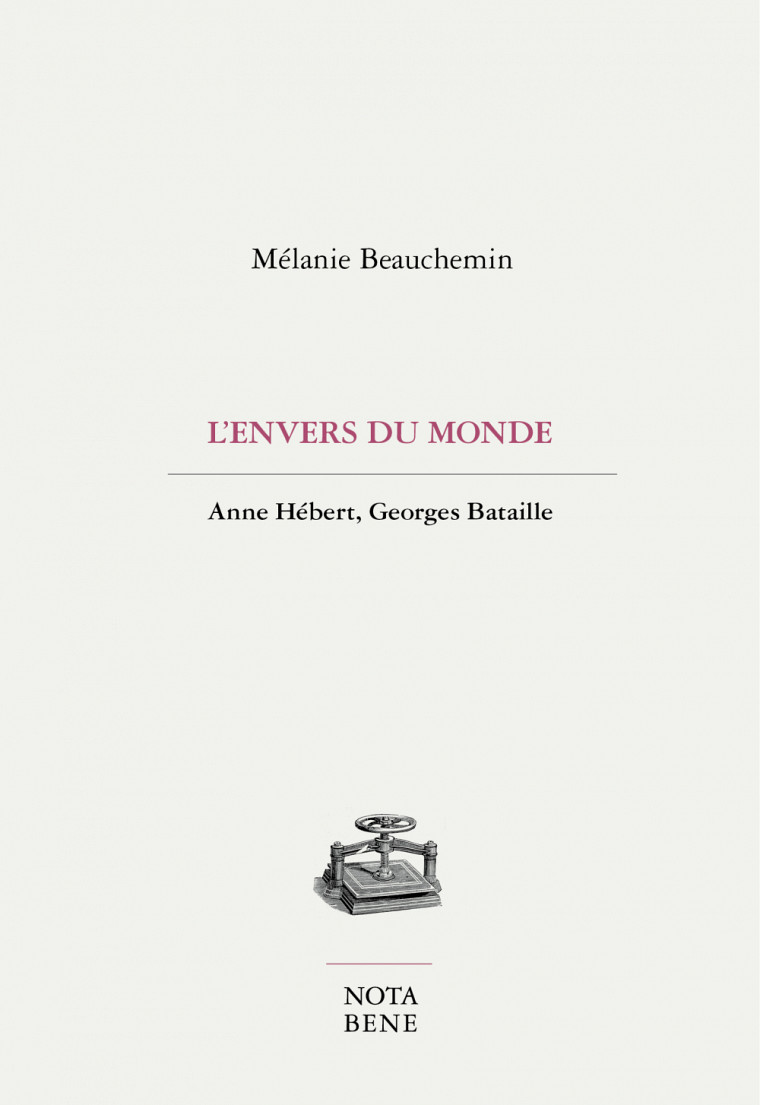 Mélanie Beauchemin, L'envers du monde. Anne Hébert, Georges Bataille, Nota Bene, Montréal, 2021, 282p.