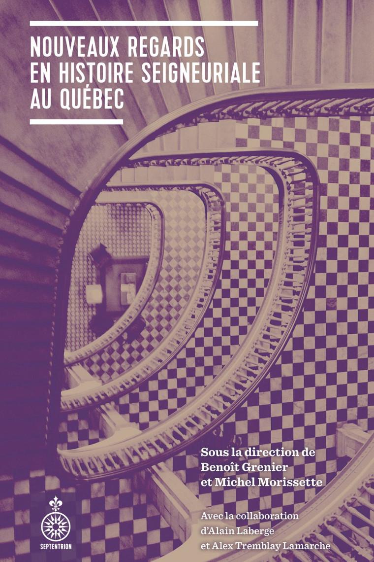 Nouveaux regards en histoire seigneuriale au Québec, Montréal, Les Éditions du Septentrion, 2016, 488 p.