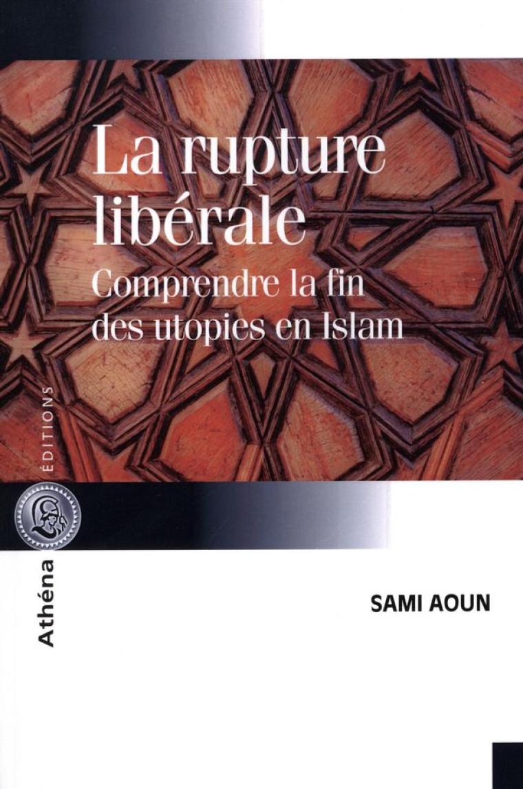 La rupture libérale. Comprendre la fin des utopies en Islam, Athéna Éditions, 2016, 240 p.
