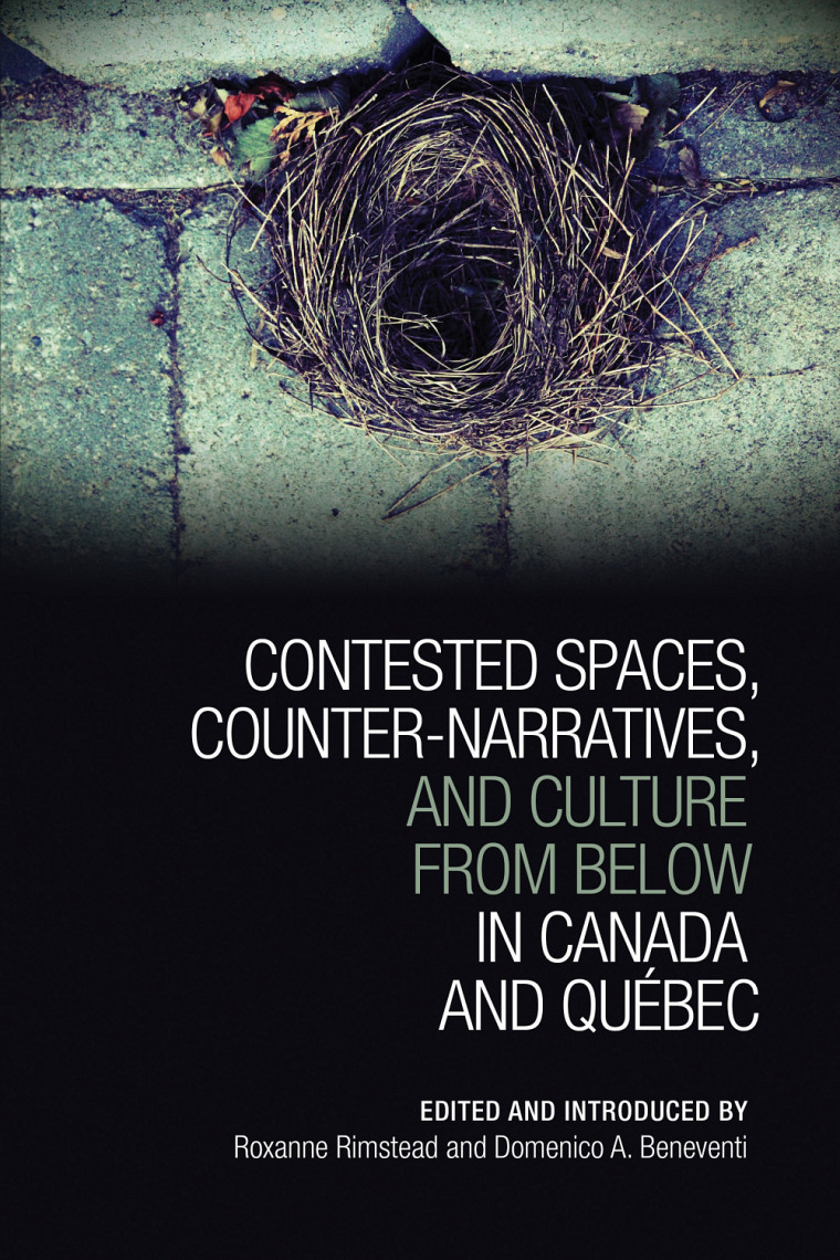 Contested spaces, counter-narratives and culture from below in Canada and Québec,sous la direction Roxanne Rimstead et Domenico A. Beneventi,University of Toronto Press, 2019, 360 p.