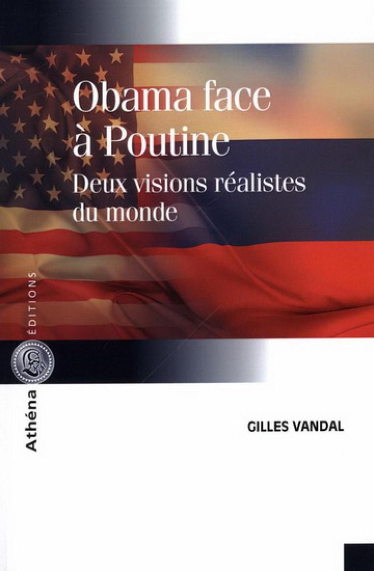 Obama face à Poutine. Deux visions réalistes du monde, Athéna éditions, 2015, 282 pages.