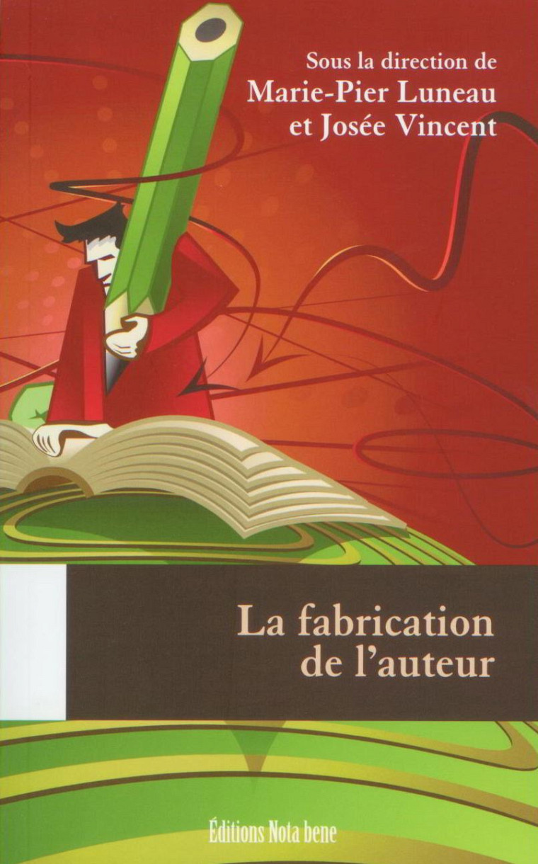 Marie-Pier Luneau et Josée Vincent (dir.), La fabrication de l'auteur, Québec, Éditions Nota bene, 2010, 523p.