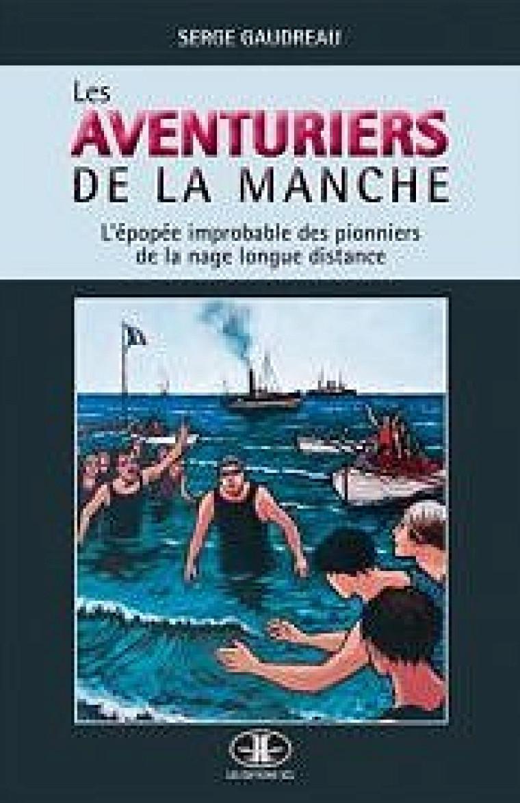 GAUDREAU, Serge, Les Aventuriers de la Manche, Les Éditions JCL, Janvier 2017, 336 p.