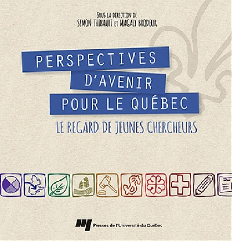 Perspectives d'avenir pour le Québec: le regard de jeunes chercheurs, sous la direction de Magaly Brodeur et de Simon Thibault, Presses de l'Université du Québec, 2013, 328p.